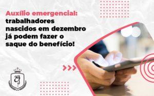 Auxílio Emergencial Trabalhadores Nascidos Em Dezembro Já Podem Fazer O Saque Do Benefício Elaine - Escritório de Advocacia em Várzea Paulista - SP | Dra Elaine Fernandes