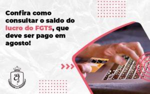 Confira Como Consultar O Saldo Do Lucro Do Fgts, Que Deve Ser Pago Em Agosto! Elaine - Escritório de Advocacia em Várzea Paulista - SP | Dra Elaine Fernandes
