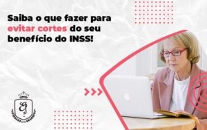 Saiba O Que Fazer Para Evitar Cortes Do Seu Benefício Do Inss Elaine - Escritório de Advocacia em Várzea Paulista - SP | Dra Elaine Fernandes