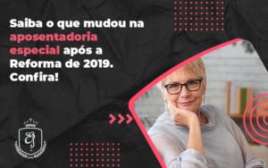 Saiba O Que Mudou Na Aposentadoria Especial Após A Reforma De 2019 Elaine 2 - Escritório de Advocacia em Várzea Paulista - SP | Dra Elaine Fernandes