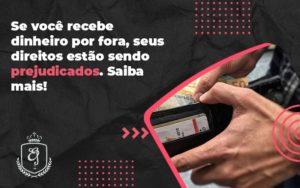 Se Você Recebe Dinheiro Por Fora, Seus Direitos Estão Sendo Prejudicados. Saiba Mais Elaine 2 - Escritório de Advocacia em Várzea Paulista - SP | Dra Elaine Fernandes