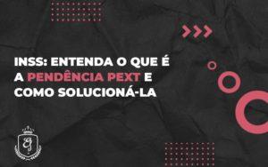 Entenda O Que é A Pendência Pext E Como Solucioná La (1) - Escritório de Advocacia em Várzea Paulista - SP | Dra Elaine Fernandes