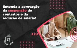 Entenda A Aprovação Da Suspensão De Contratos E Da Redução De Salário Elaine 2 - Escritório de Advocacia em Várzea Paulista - SP | Dra Elaine Fernandes