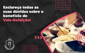 Esclareça Todas As Suas Dúvidas Sobre O Benefício Do Vale Refeição Elaine 2 - Escritório de Advocacia em Várzea Paulista - SP | Dra Elaine Fernandes