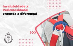 Insalubridade X Periculosidade Elaine - Escritório de Advocacia em Várzea Paulista - SP | Dra Elaine Fernandes