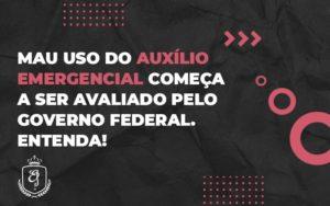 Mau Uso Do Auxílio Emergencial Começa A Ser Avaliado Pelo Governo Federal (1) - Escritório de Advocacia em Várzea Paulista - SP | Dra Elaine Fernandes