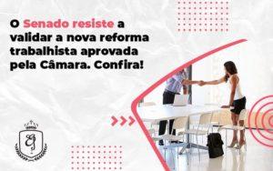 O Senado Resiste A Validar A Nova Reforma Trabalhista Aprovada Pela Câmara. Confira Elaine - Escritório de Advocacia em Várzea Paulista - SP | Dra Elaine Fernandes