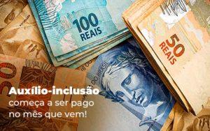 Auxilio Inclusao Comeca A Ser Pago No Mes Que Vem Blog - Escritório de Advocacia em Várzea Paulista - SP   Dra Elaine Fernandes