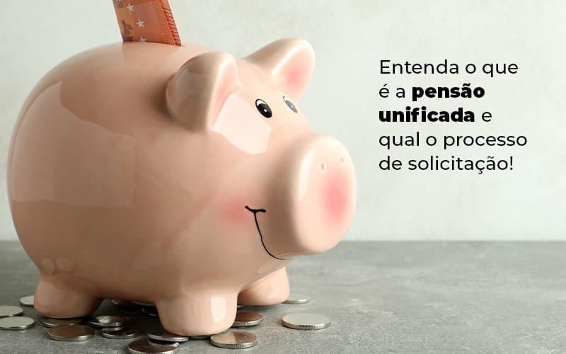 Entenda O Que E A Pensao Unificada E Qual O Processo De Solicitacao Blog (1) - Escritório de Advocacia em Várzea Paulista - SP | Dra Elaine Fernandes