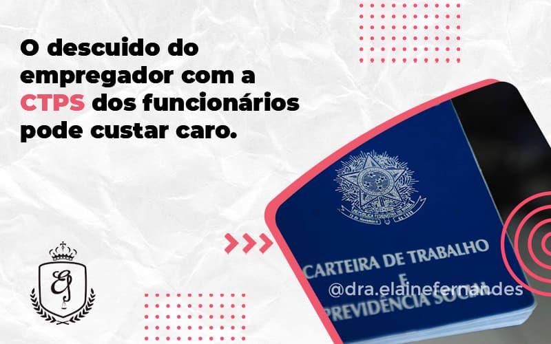 O Descuido Do Empregador Com A Ctps Dos Funcionários Pode Custar Caro. Elaine - Escritório de Advocacia em Várzea Paulista - SP   Dra Elaine Fernandes