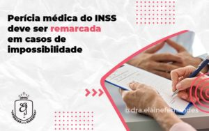 Perícia Médica Do Inss Deve Ser Remarcada Em Casos De Impossibilidade Elaine - Escritório de Advocacia em Várzea Paulista - SP | Dra Elaine Fernandes
