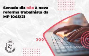 Senado Diz Não à Nova Reforma Trabalhista Da Mp 1045 Elaine - Escritório de Advocacia em Várzea Paulista - SP | Dra Elaine Fernandes