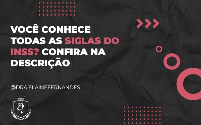 Você Conhece Todas As Siglas Do Inss (1) - Escritório de Advocacia em Várzea Paulista - SP   Dra Elaine Fernandes