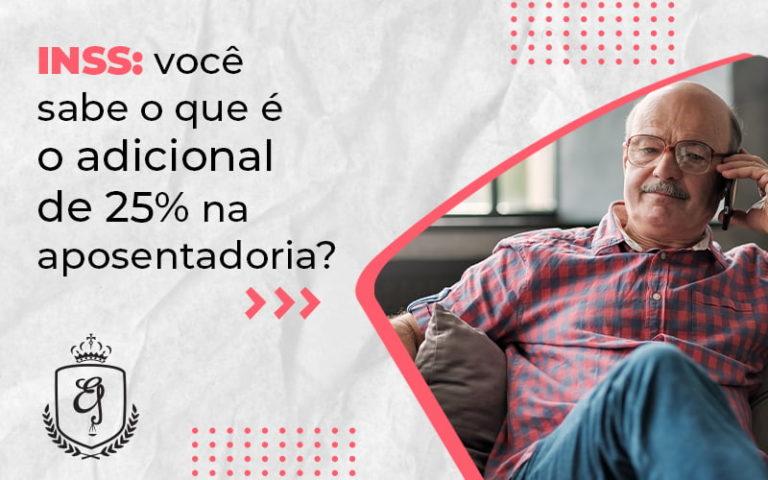 Inss Voce Sabe O Que E O Adicional De 25 Na Aposentadoria Blog (1) - Escritório de Advocacia em Várzea Paulista - SP   Dra Elaine Fernandes
