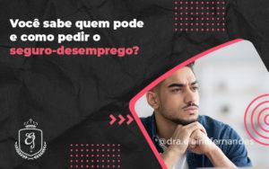 Você Sabe Quem Pode E Como Pedir O Seguro Desemprego Elaine 2 - Escritório de Advocacia em Várzea Paulista - SP | Dra Elaine Fernandes