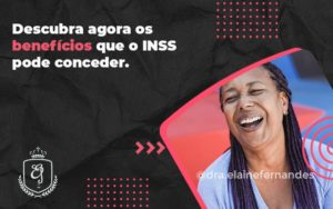 Descubra Agora Os Beneficios Que O Inss Pode Conceder Elaine - Escritório de Advocacia em Várzea Paulista - SP | Dra Elaine Fernandes