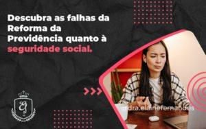 Descubra As Falhas Da Reforma Da Previdencia Quanto á Seguridade Social Elaine - Escritório de Advocacia em Várzea Paulista - SP | Dra Elaine Fernandes